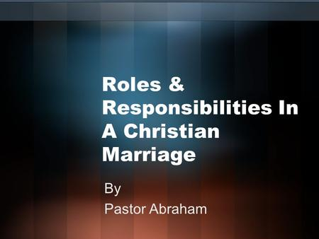 Roles & Responsibilities In A Christian Marriage By Pastor Abraham.