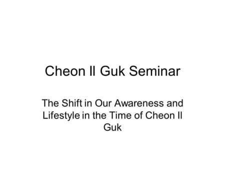 Cheon Il Guk Seminar The Shift in Our Awareness and Lifestyle in the Time of Cheon Il Guk.