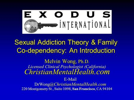 Sexual Addiction Theory & Family Co-dependency: An Introduction Melvin Wong, Ph.D. Licensed Clinical Psychologist (California) ChristianMentalHealth.com.
