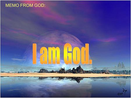 MEMO FROM GOD: I am God..