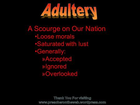A Scourge on Our Nation Loose morals Saturated with lust Generally: »A»Accepted »I»Ignored »O»Overlooked.