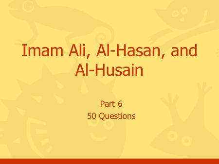 Part 6 50 Questions Imam Ali, Al-Hasan, and Al-Husain.