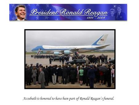 Accubuilt is honored to have been part of Ronald Reagans funeral.