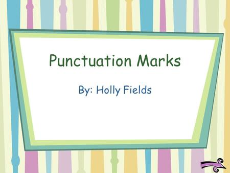 Punctuation Marks By: Holly Fields. Learning Objective Learning Objective: After this lesson, you will be able to identify and use punctuation marks correctly.