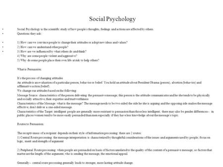 Social Psychology Social Psychology is the scientific study of how people s thoughts, feelings and actions are affected by others. Questions they ask: