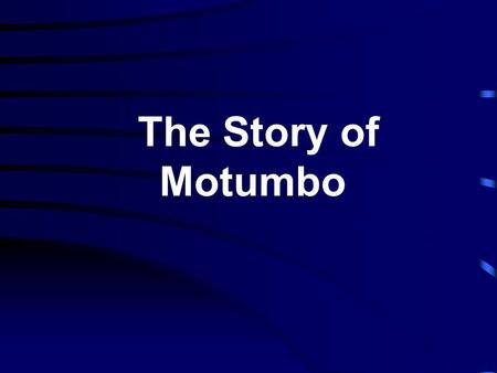 The Story of Motumbo. Motumbo was a black African, who just arrived (illegally) in London. Mary was an English Lady - young, tall, blond, blue eyes and.