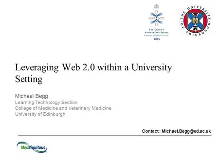 Leveraging Web 2.0 within a University Setting Contact : Michael Begg Learning Technology Section College of Medicine and Veterinary.