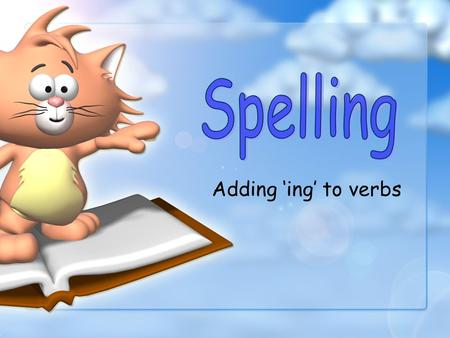 Spelling Adding 'ing' to verbs.
