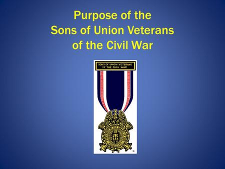 Purpose of the Sons of Union Veterans of the Civil War.