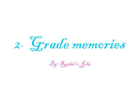 2 nd Grade memories By: Rachel + Jolie. Teachers/friends The name of our teacher is Mrs. Siner. Here is a list of our classmates: Emily, Melissa, Shelbi,