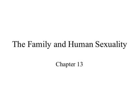 The Family and Human Sexuality Chapter 13. Social Institutions Organized patterns of beliefs and behavior that are centered on basic social needs. –Cultural.