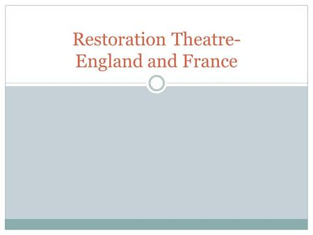 Restoration Theatre- England and France. RICHARD BURBAGE ENGLISH PLAYED TRAGIC CHARACTERS BUILT THE GLOBE THEATRE EDWARD ALLEYN played tragic figures.