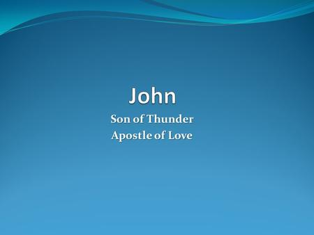 Son of Thunder Apostle of Love. John Wrote 5 books of the New Testament Gospel of John 1 st, 2 nd, 3 rd John The Revelation Younger brother of James the.