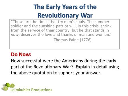 The Early Years of the Revolutionary War These are the times that try mens souls. The summer soldier and the sunshine patriot will, in this crisis, shrink.