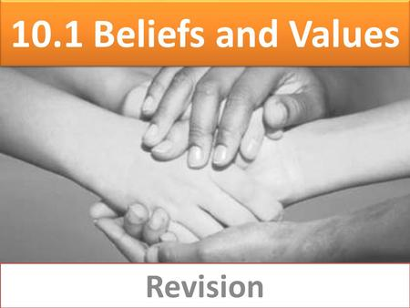 10.1 Beliefs and Values Revision. Main Topics Why Christians believe that God is one and three Why Christians believe that God is the Father and the Creator.