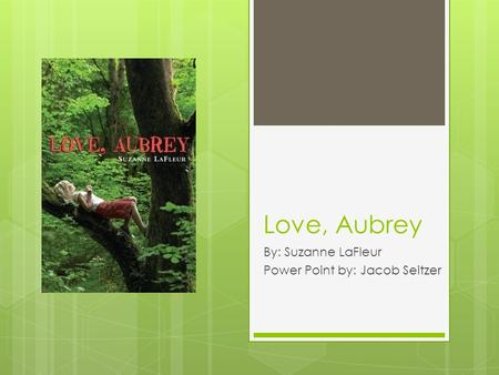 Love, Aubrey By: Suzanne LaFleur Power Point by: Jacob Seitzer.