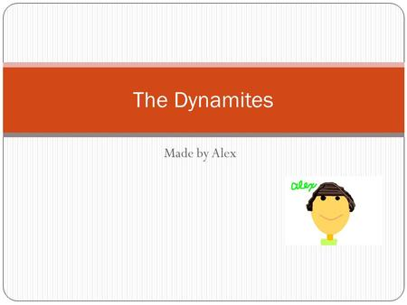 Made by Alex The Dynamites. The biography of us. I am a helpful person and I Alex have a helpful companion Zach. We are the coaches of the awesome, brave,