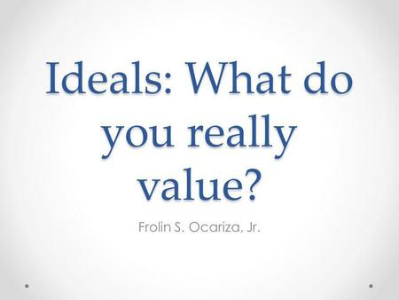 Ideals: What do you really value?