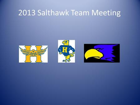 2013 Salthawk Team Meeting. Why are we here? To become part of the Salthawk Team! To figure out our role on the team Educate ourselves on what athletes.