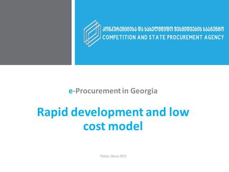 e-Procurement in Georgia Rapid development and low cost model Tbilisi, March 2012.