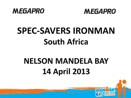 SPEC-SAVERS IRONMAN South Africa NELSON MANDELA BAY 14 April 2013.