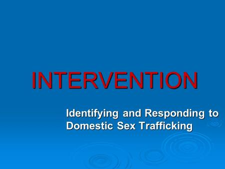 INTERVENTION Identifying and Responding to Domestic Sex Trafficking.