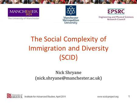 for Advanced Studies, April 2011 The Social Complexity of Immigration and Diversity (SCID) Nick Shryane