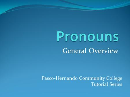 General Overview Pasco-Hernando Community College Tutorial Series.