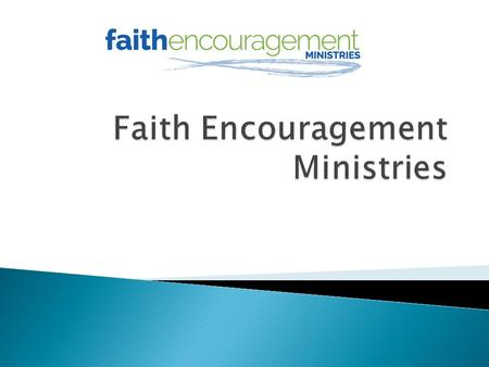 Faith Encouragement Ministries are Renewal Programs that take place over a weekend in your church The weekend provides a program for everyone: adults,