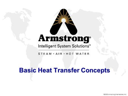 ©2006 Armstrong International, Inc. Basic Heat Transfer Concepts.