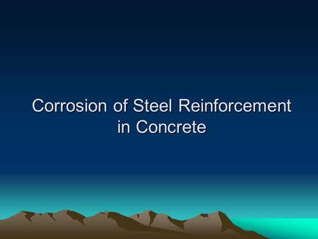 Corrosion of Steel Reinforcement in Concrete. Overview Introduction Mechanisms of Steel Corrosion Control of Corrosion.