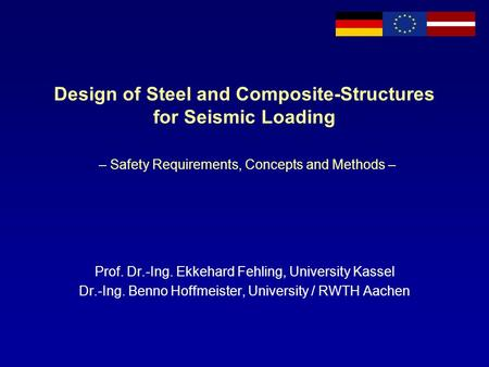 Design of Steel and Composite-Structures for Seismic Loading – Safety Requirements, Concepts and Methods – Prof. Dr.-Ing. Ekkehard Fehling, University.