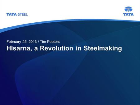 HIsarna, a Revolution in Steelmaking February 25, 2013 / Tim Peeters.