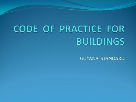 GUYANA STANDARD. Section 9 - Structural Steel Scope This code deals with the design and construction of steel buildings.