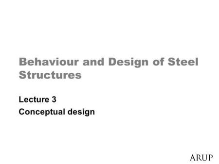Behaviour and Design of Steel Structures Lecture 3 Conceptual design.