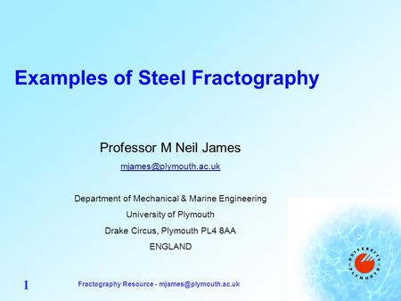 Fractography Resource - 1 Examples of Steel Fractography Professor M Neil James Department of Mechanical &