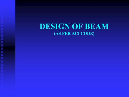 DESIGN OF BEAM (AS PER ACI CODE). CONTENT ASSUMPTIONS ASSUMPTIONS EVALUATION OF DESIGN PARAMETERS EVALUATION OF DESIGN PARAMETERS MOMENT FACTORS Kn, MOMENT.