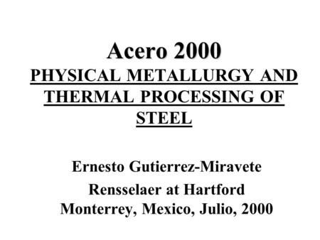 Acero 2000 PHYSICAL METALLURGY AND THERMAL PROCESSING OF STEEL