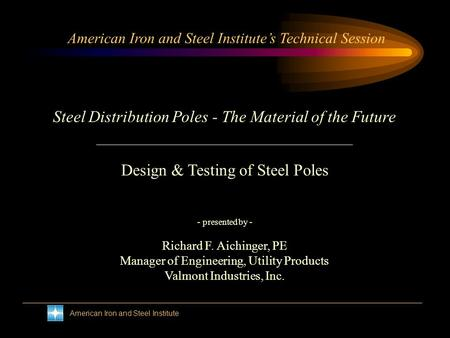 American Iron and Steel Institute American Iron and Steel Institutes Technical Session Steel Distribution Poles - The Material of the Future - presented.