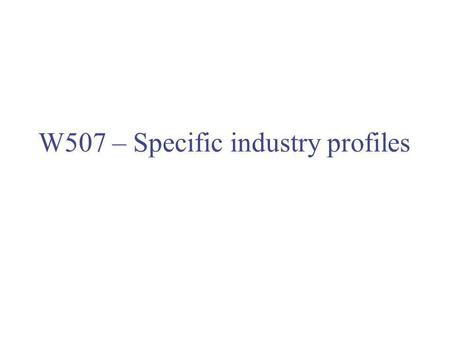 W507 – Specific industry profiles. Smelting and refining of iron and steel Smelting and refining industries process metal ores and scrap metal to produce.