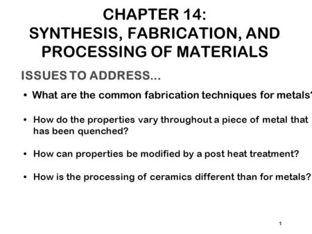 CHAPTER 14: SYNTHESIS, FABRICATION, AND PROCESSING OF MATERIALS