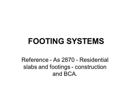 FOOTING SYSTEMS Reference - As 2870 - Residential slabs and footings - construction and BCA.