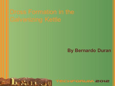 Dross Formation in the Galvanizing Kettle By Bernardo Duran.