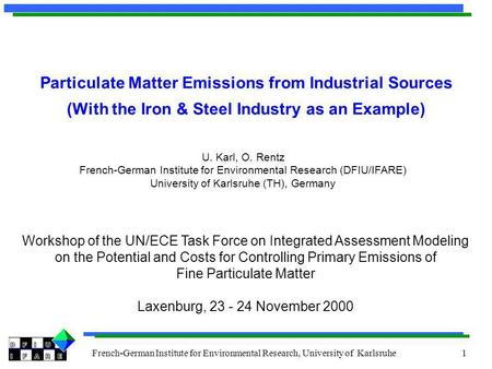 French-German Institute for Environmental Research, University of Karlsruhe 1 Particulate Matter Emissions from Industrial Sources (With the Iron & Steel.