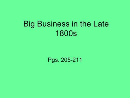 Big Business in the Late 1800s Pgs. 205-211. Entrepreneurs During the late 1800s, many people took chances to make lots of money. There was an even greater.