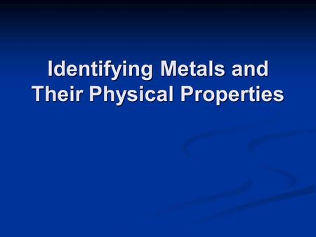 Identifying Metals and Their Physical Properties