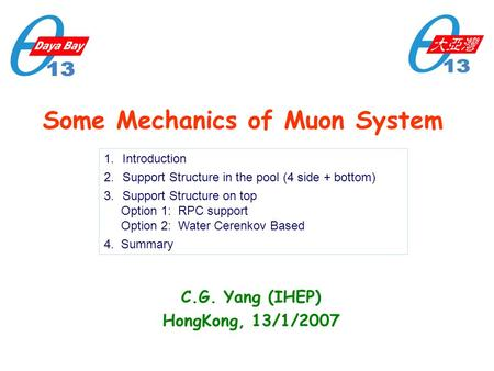 Some Mechanics of Muon System C.G. Yang (IHEP) HongKong, 13/1/2007 1.Introduction 2.Support Structure in the pool (4 side + bottom) 3.Support Structure.