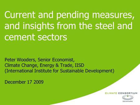 Current and pending measures, and insights from the steel and cement sectors Peter Wooders, Senior Economist, Climate Change, Energy & Trade, IISD (International.