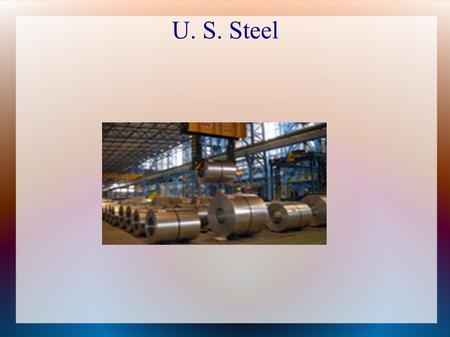 U. S. Steel. Company and steel industry history When founded in 1901, United States Steel Corporation was the largest business enterprise ever launched,