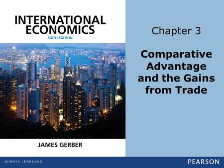 Chapter 3 Comparative Advantage and the Gains from Trade.